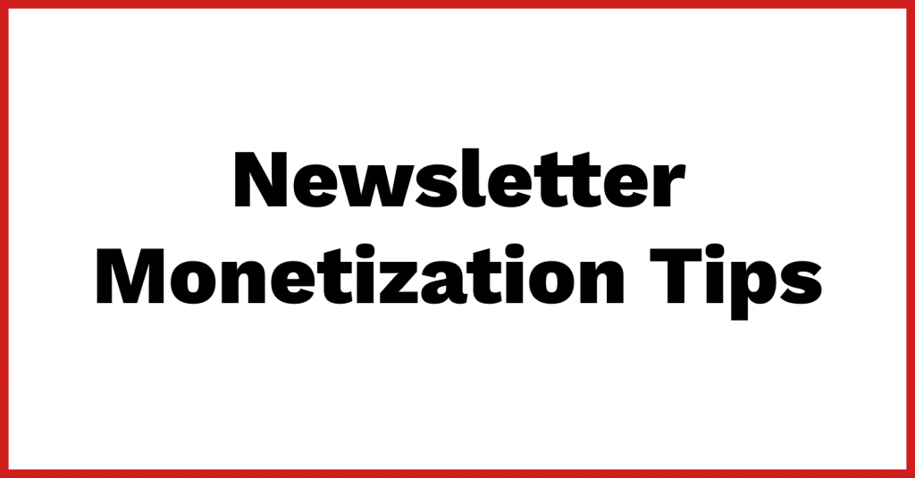 Newsletter Monetization Tips