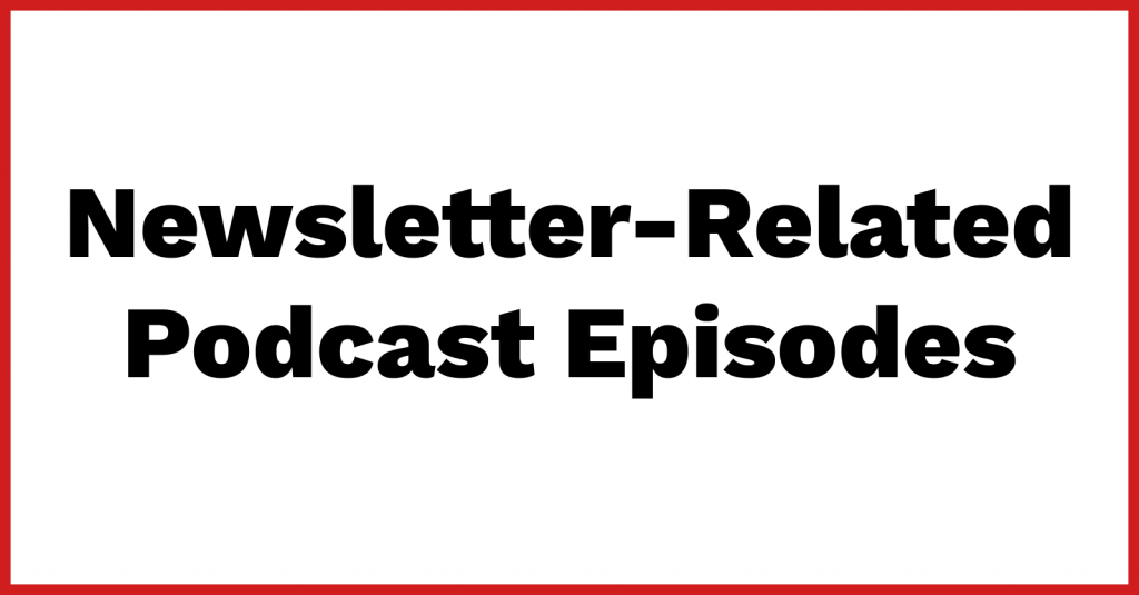 Newsletter-Related Podcast Episodes