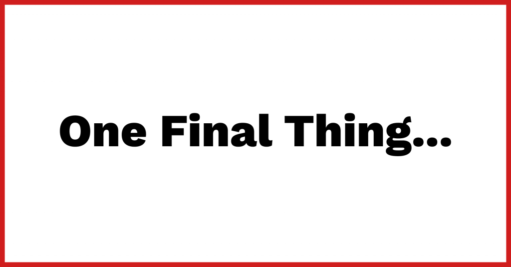 One Final Thing...