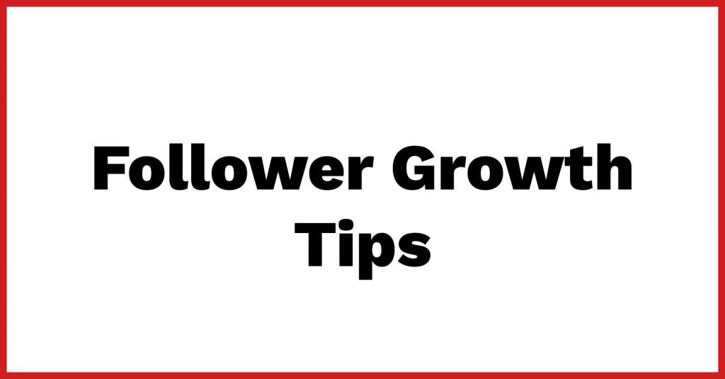 Follower growth tips
