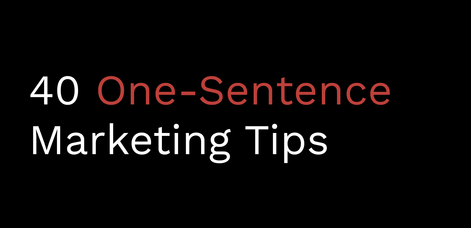 40 One-Sentence Marketing Tips