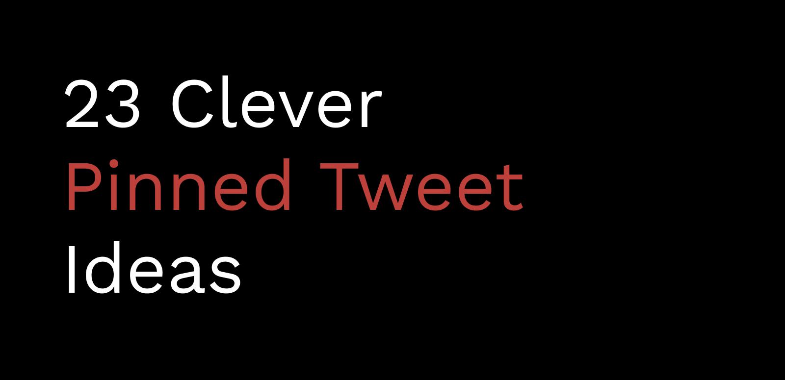 23 Clever Pinned Tweet Ideas