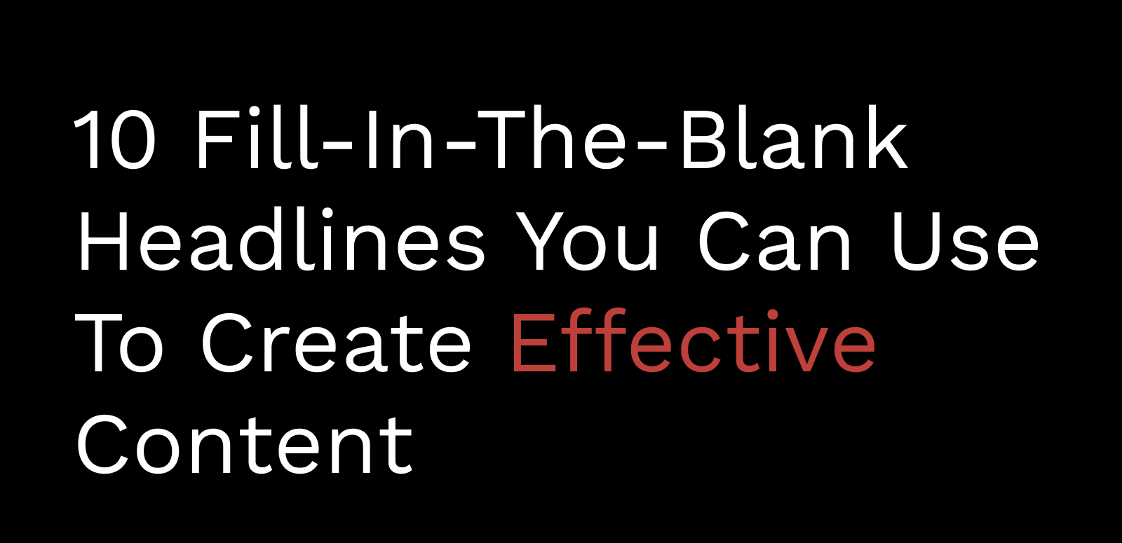 10 Fill-In-The-Blank Headlines You Can Use To Create Effective Contrent